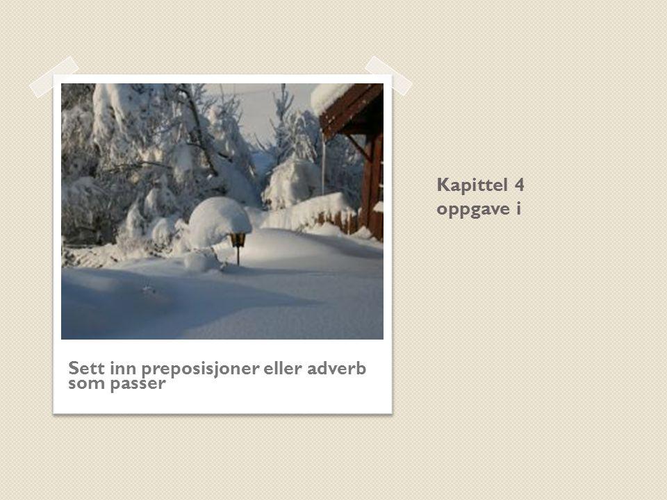 Kapittel 4 oppgave i Sett inn preposisjoner eller adverb som passer