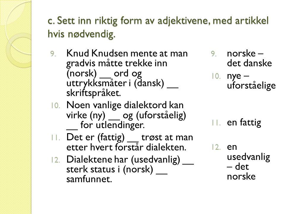 c. Sett inn riktig form av adjektivene, med artikkel hvis nødvendig.