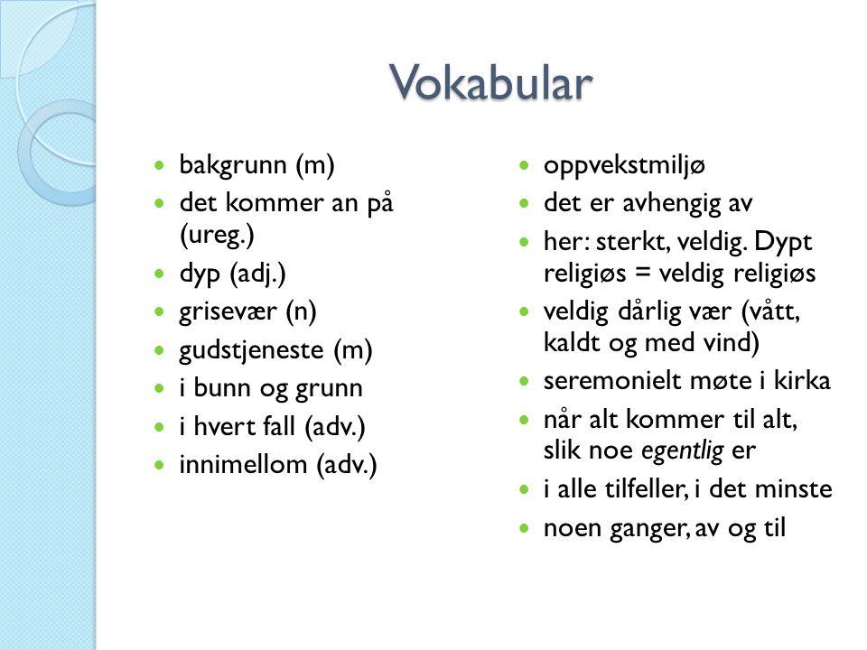 Vokabular bakgrunn (m) det kommer an på (ureg.) dyp (adj.)