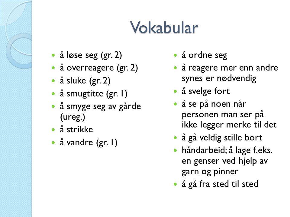 Vokabular å løse seg (gr. 2) å overreagere (gr. 2) å sluke (gr. 2)