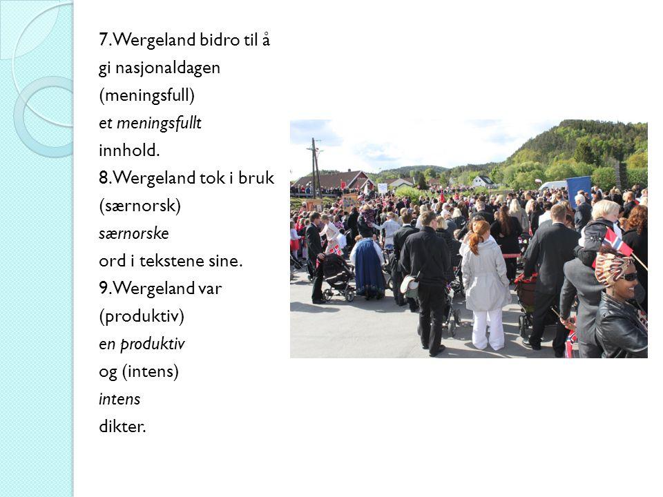 7. Wergeland bidro til å gi nasjonaldagen (meningsfull) et meningsfullt innhold.