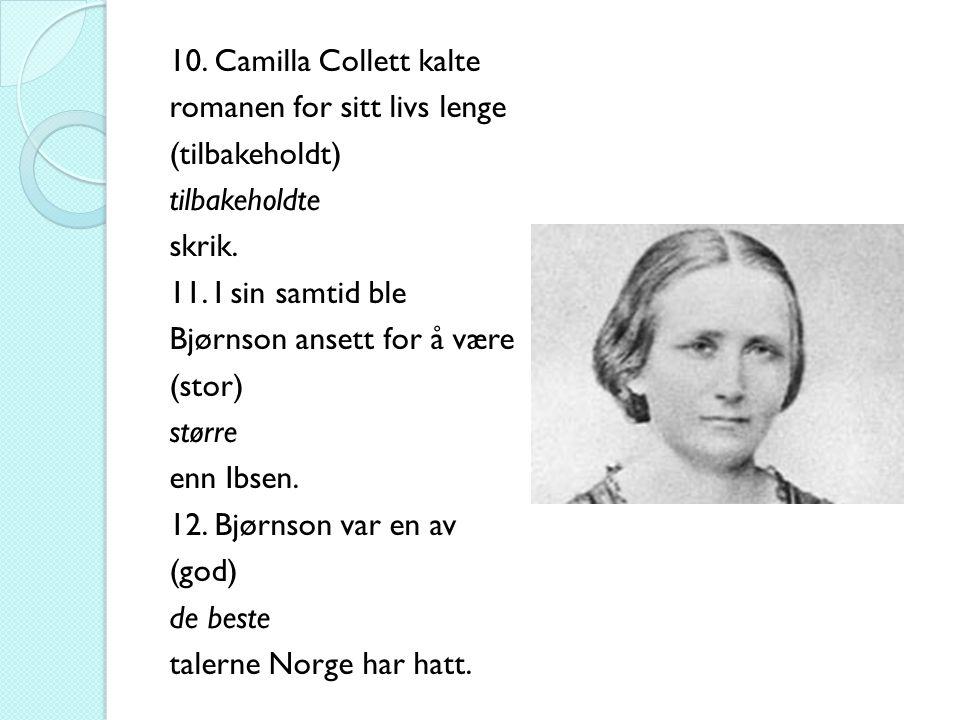 10. Camilla Collett kalte romanen for sitt livs lenge (tilbakeholdt) tilbakeholdte skrik.