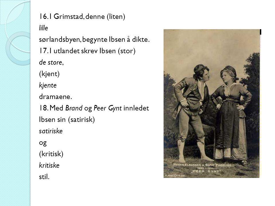 16. I Grimstad, denne (liten) lille sørlandsbyen, begynte Ibsen å dikte.