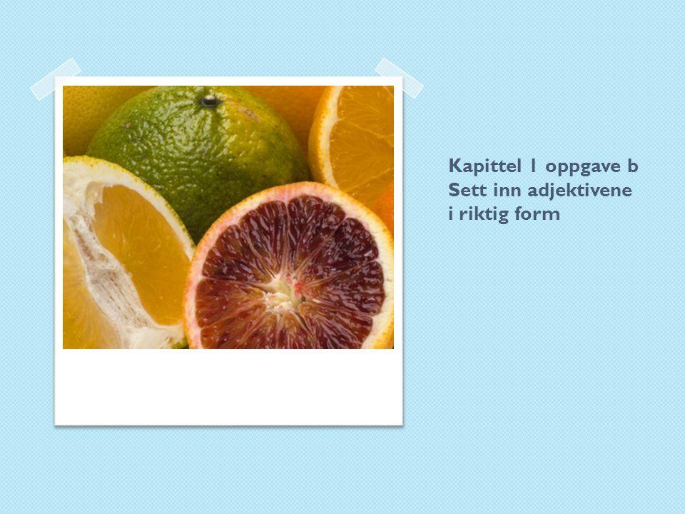 Kapittel 1 oppgave b Sett inn adjektivene i riktig form