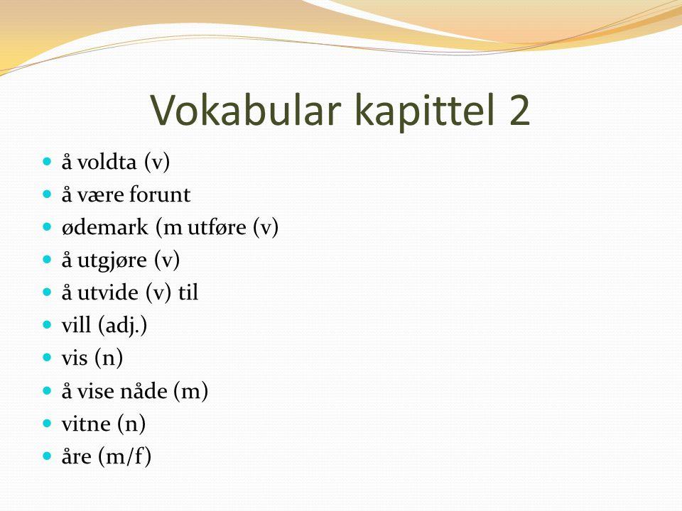 Vokabular kapittel 2 å voldta (v) å være forunt ødemark (m utføre (v)