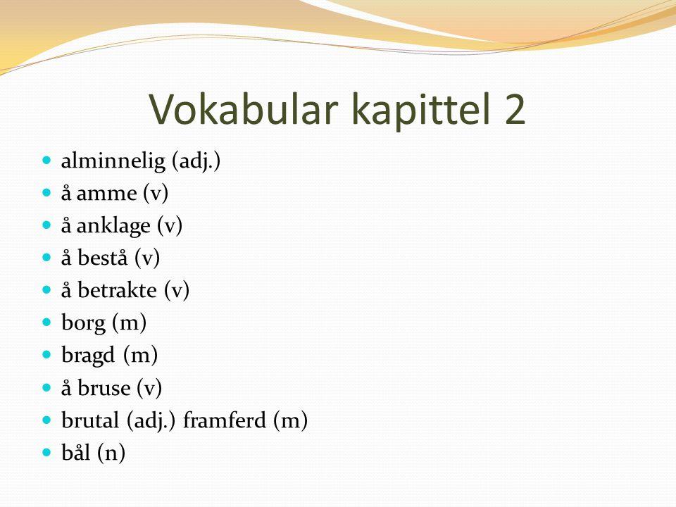Vokabular kapittel 2 alminnelig (adj.) å amme (v) å anklage (v)