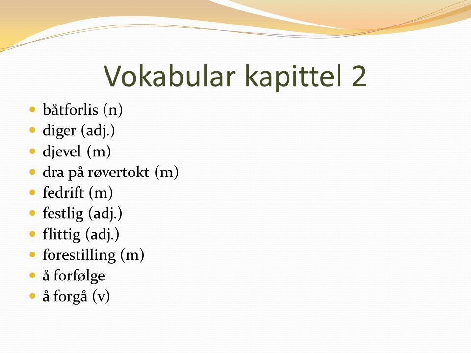 Vokabular kapittel 2 båtforlis (n) diger (adj.) djevel (m)