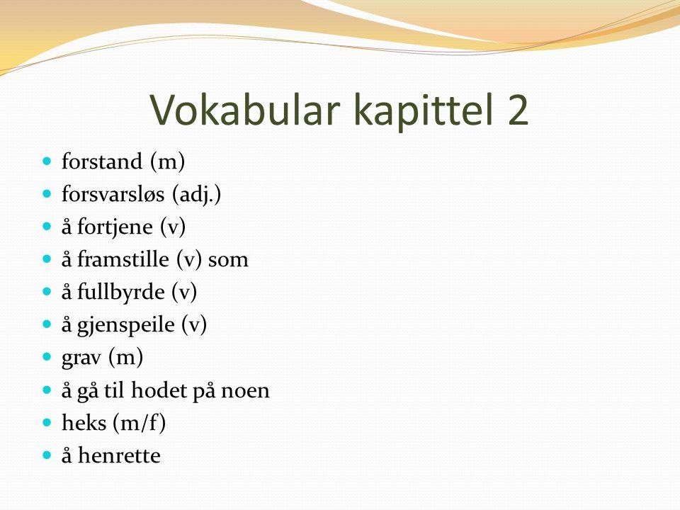Vokabular kapittel 2 forstand (m) forsvarsløs (adj.) å fortjene (v)