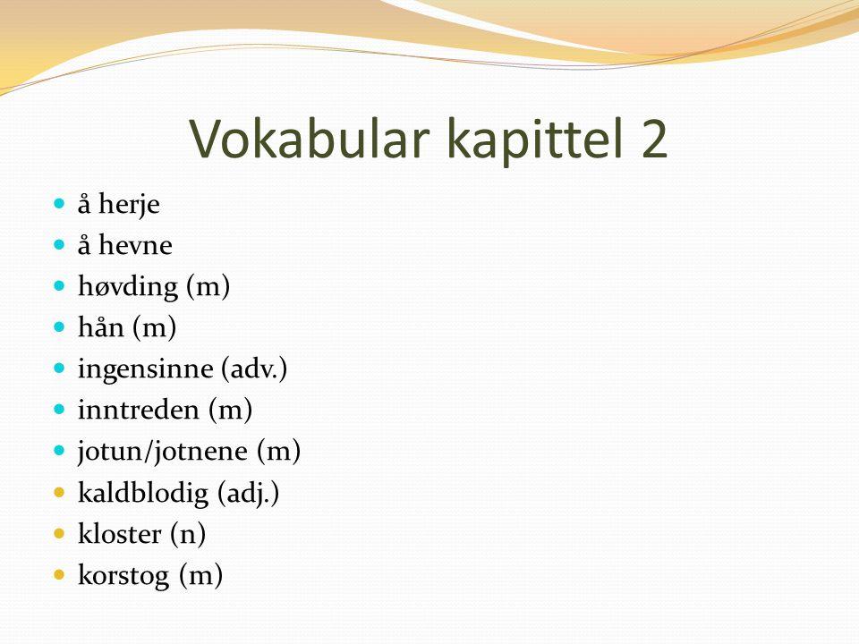 Vokabular kapittel 2 å herje å hevne høvding (m) hån (m)