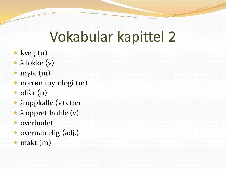 Vokabular kapittel 2 kveg (n) å lokke (v) myte (m) norrøn mytologi (m)