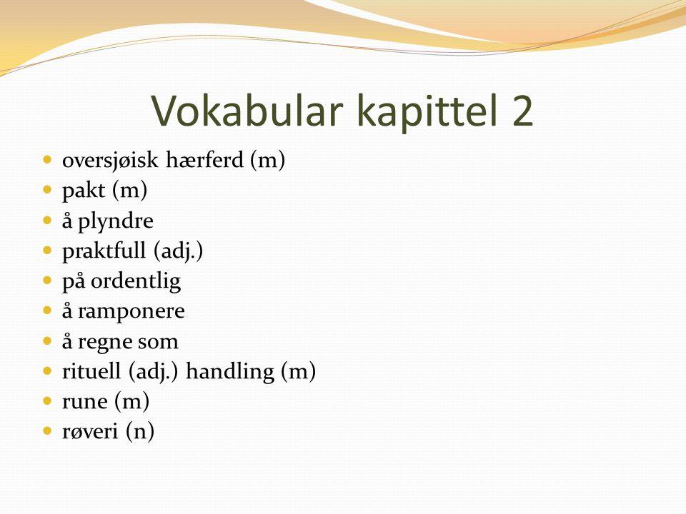 Vokabular kapittel 2 oversjøisk hærferd (m) pakt (m) å plyndre