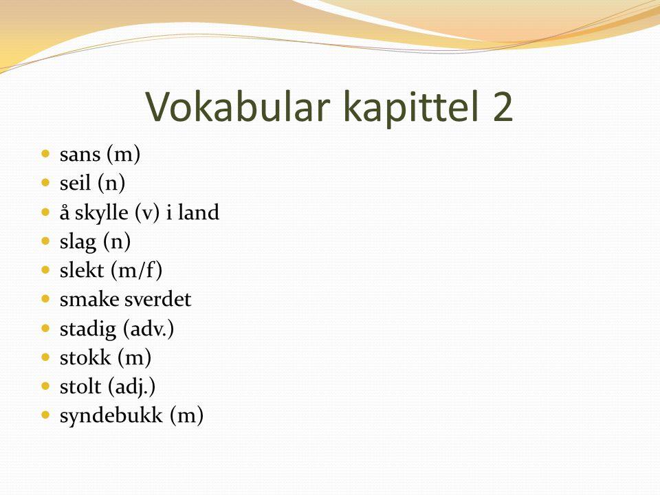 Vokabular kapittel 2 sans (m) seil (n) å skylle (v) i land slag (n)