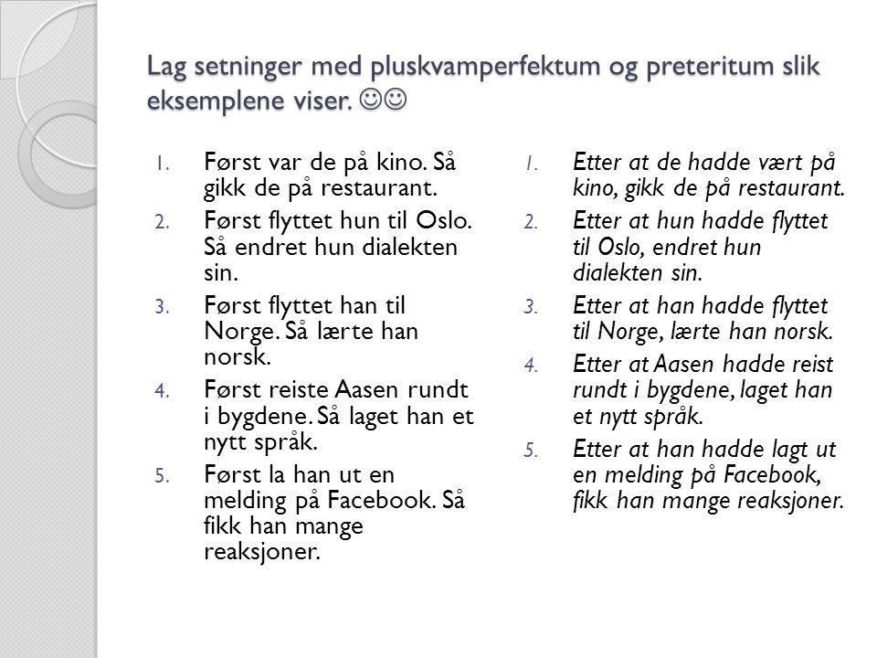 Lag setninger med pluskvamperfektum og preteritum slik eksemplene viser. 