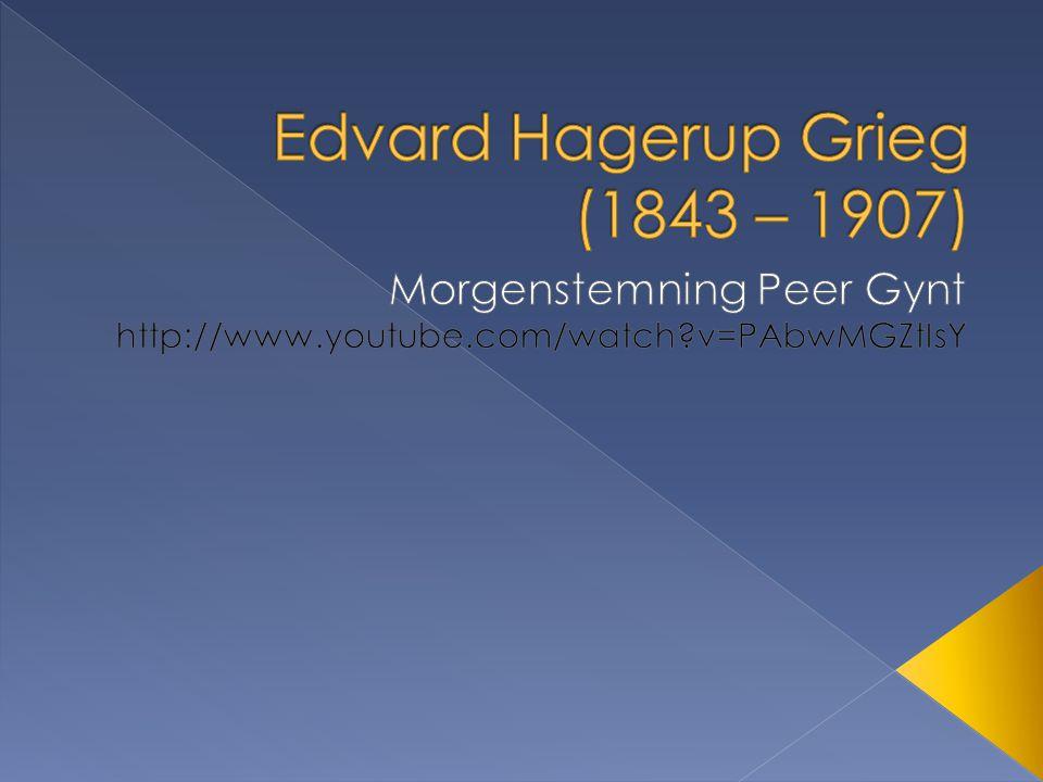 Edvard Hagerup Grieg (1843 – 1907)