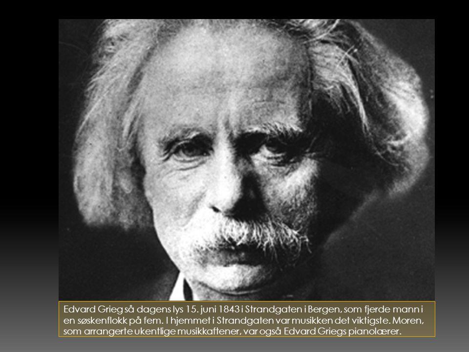 Edvard Grieg så dagens lys 15