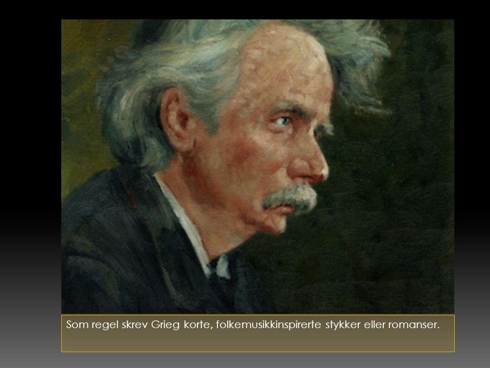 Som regel skrev Grieg korte, folkemusikkinspirerte stykker eller romanser.