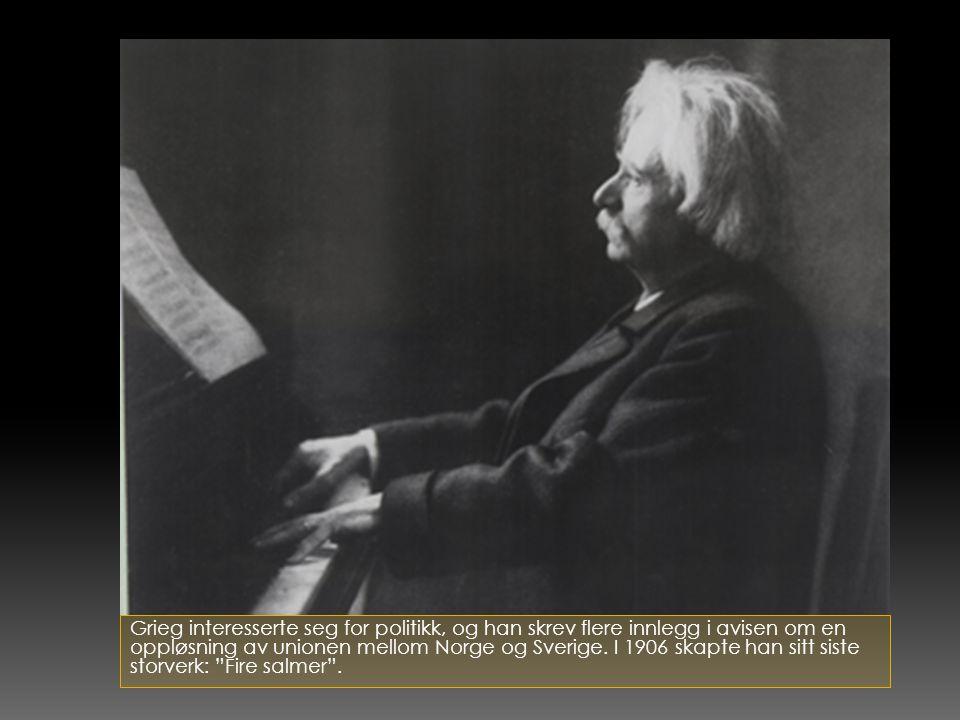 Grieg interesserte seg for politikk, og han skrev flere innlegg i avisen om en oppløsning av unionen mellom Norge og Sverige.