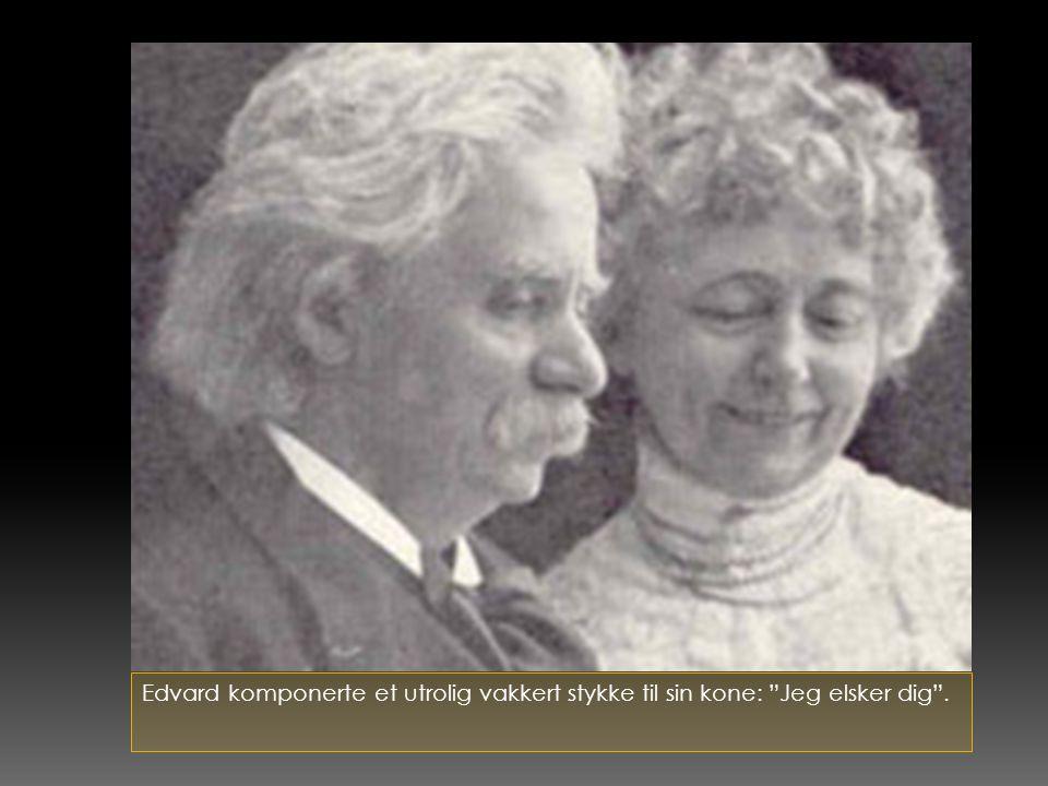 Edvard komponerte et utrolig vakkert stykke til sin kone: Jeg elsker dig .