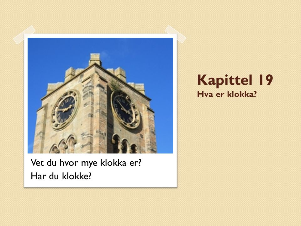 Kapittel 19 Hva er klokka Vet du hvor mye klokka er Har du klokke