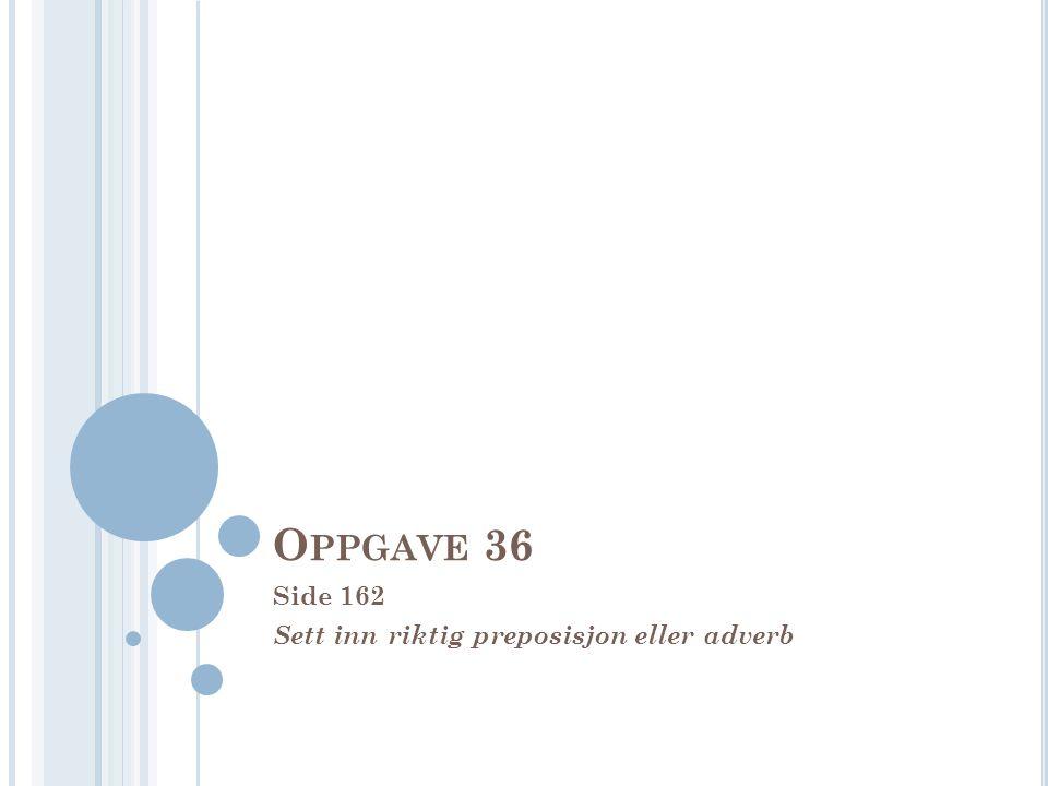 Side 162 Sett inn riktig preposisjon eller adverb