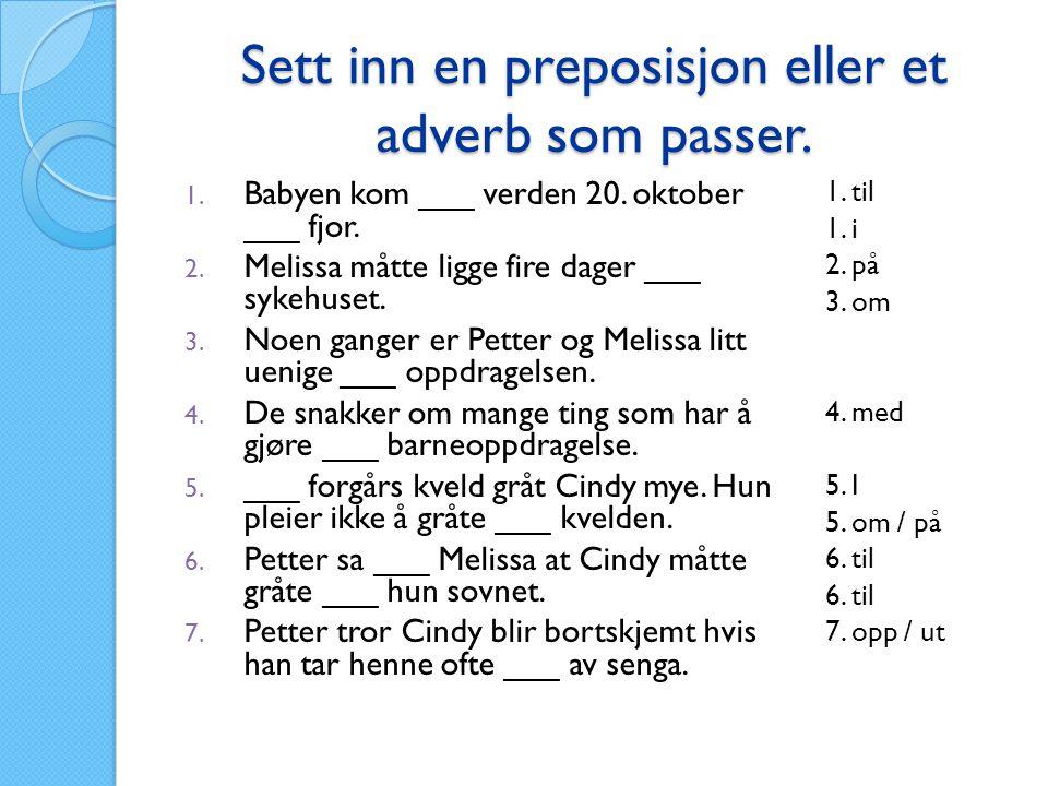 Sett inn en preposisjon eller et adverb som passer.