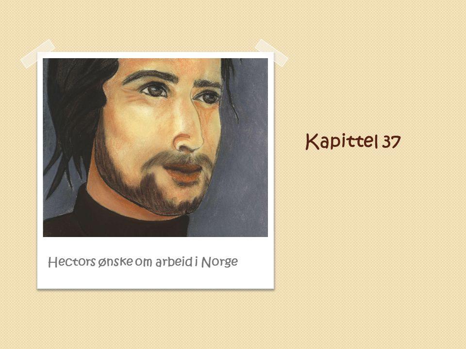 Kapittel 37 Hectors ønske om arbeid i Norge