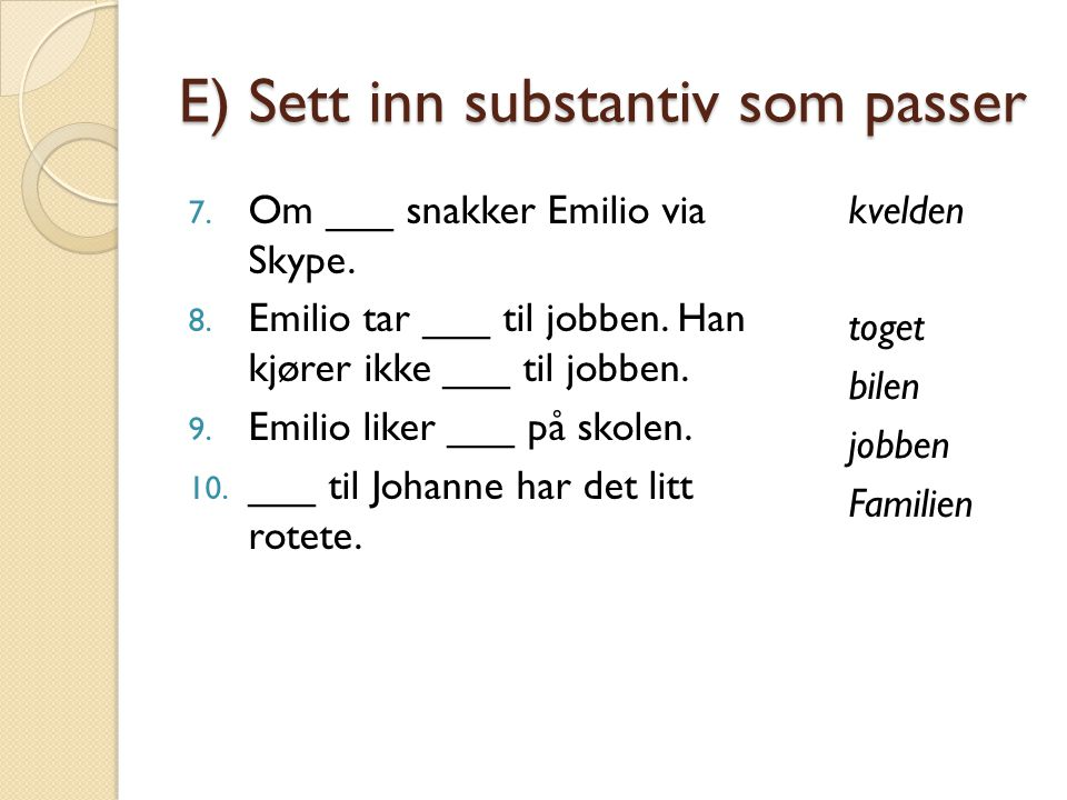 E) Sett inn substantiv som passer