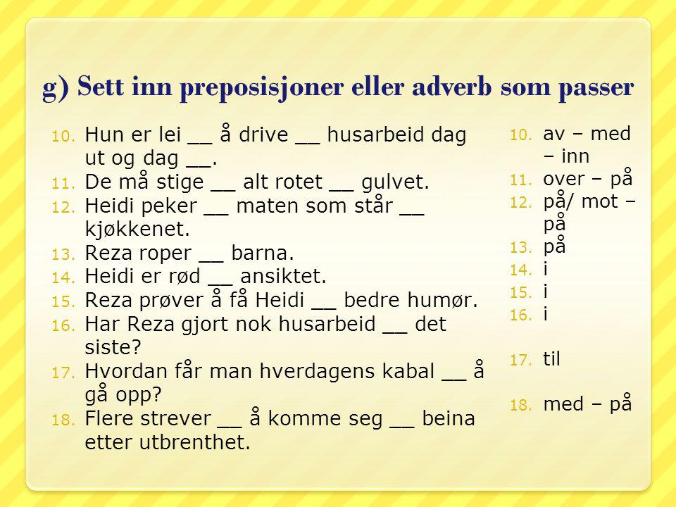 g) Sett inn preposisjoner eller adverb som passer
