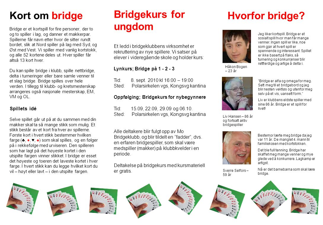 Kort om bridge Bridgekurs for ungdom Hvorfor bridge Spillets idé