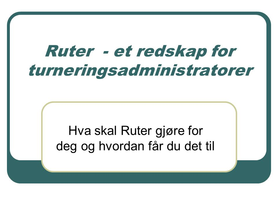 Ruter - et redskap for turneringsadministratorer