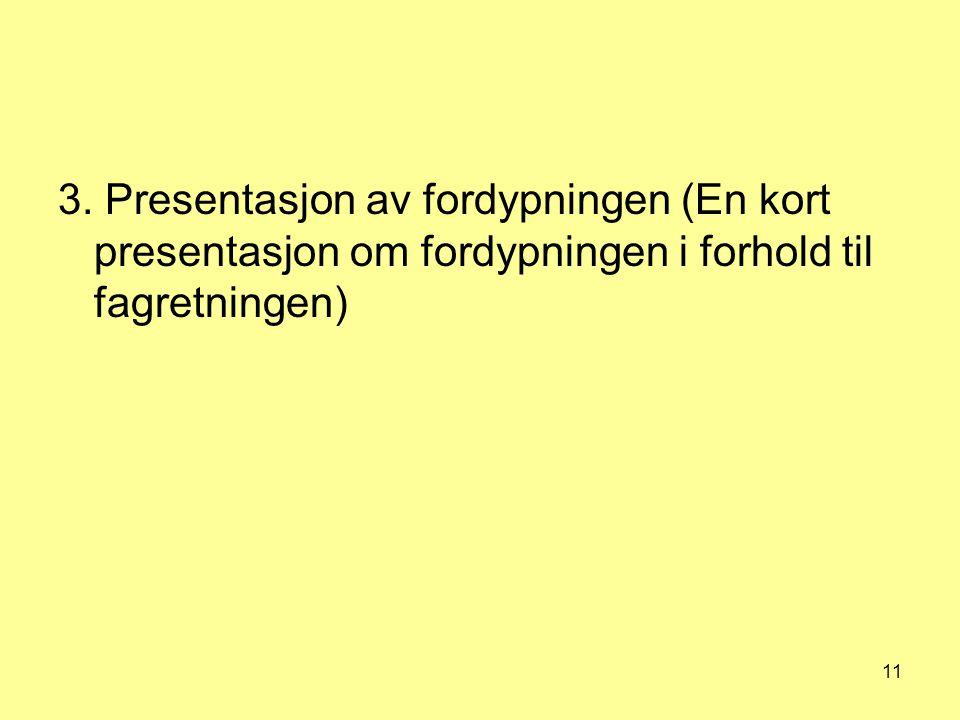 3. Presentasjon av fordypningen (En kort presentasjon om fordypningen i forhold til fagretningen)
