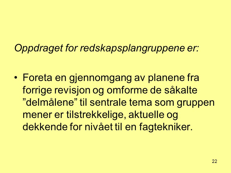 Oppdraget for redskapsplangruppene er: