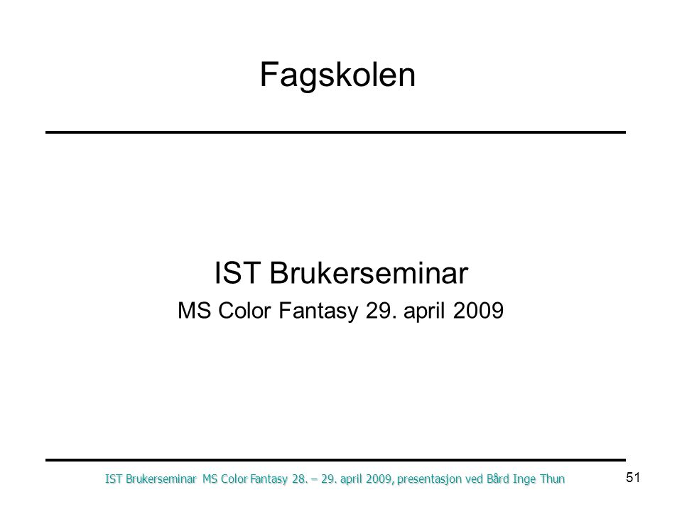 IST Brukerseminar MS Color Fantasy 29. april 2009