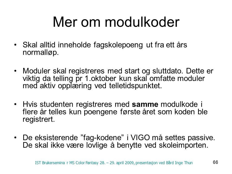 Mer om modulkoder Skal alltid inneholde fagskolepoeng ut fra ett års normalløp.