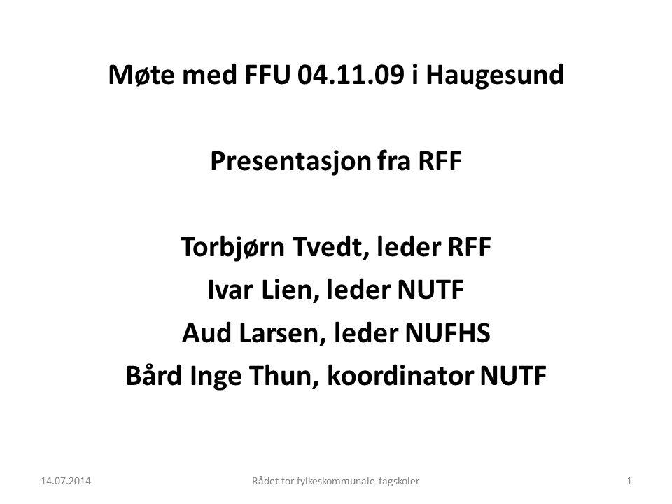 Møte med FFU 04.11.09 i Haugesund Presentasjon fra RFF Torbjørn Tvedt, leder RFF Ivar Lien, leder NUTF Aud Larsen, leder NUFHS Bård Inge Thun, koordinator NUTF