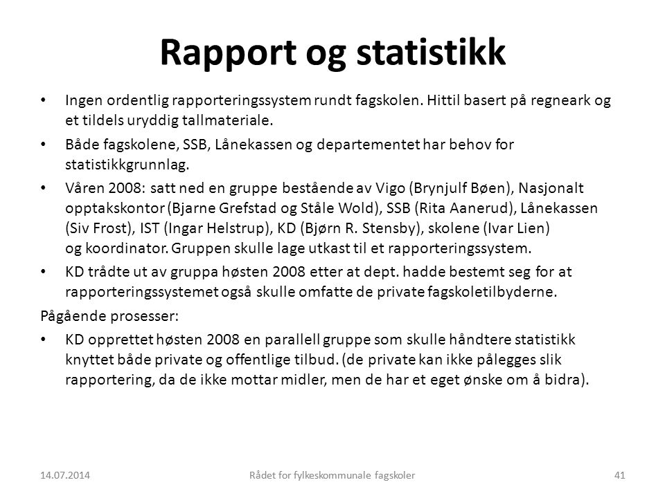 Rapport og statistikk Ingen ordentlig rapporteringssystem rundt fagskolen. Hittil basert på regneark og et tildels uryddig tallmateriale.
