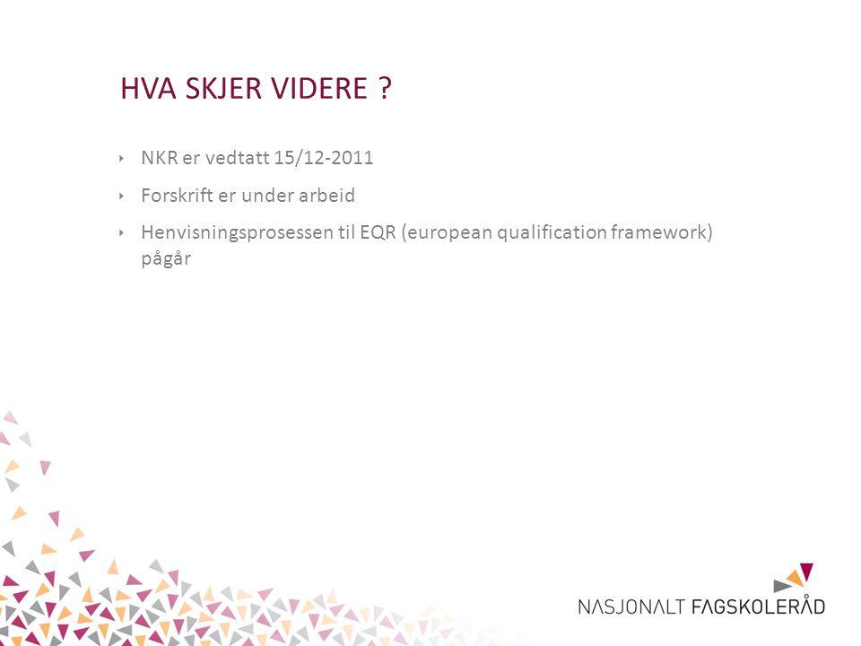 HVA SKJER VIDERE NKR er vedtatt 15/12-2011 Forskrift er under arbeid