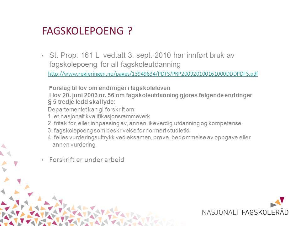 FAGSKOLEPOENG St. Prop. 161 L vedtatt 3. sept. 2010 har innført bruk av fagskolepoeng for all fagskoleutdanning.