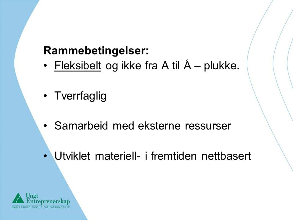Rammebetingelser: Fleksibelt og ikke fra A til Å – plukke. Tverrfaglig. Samarbeid med eksterne ressurser.
