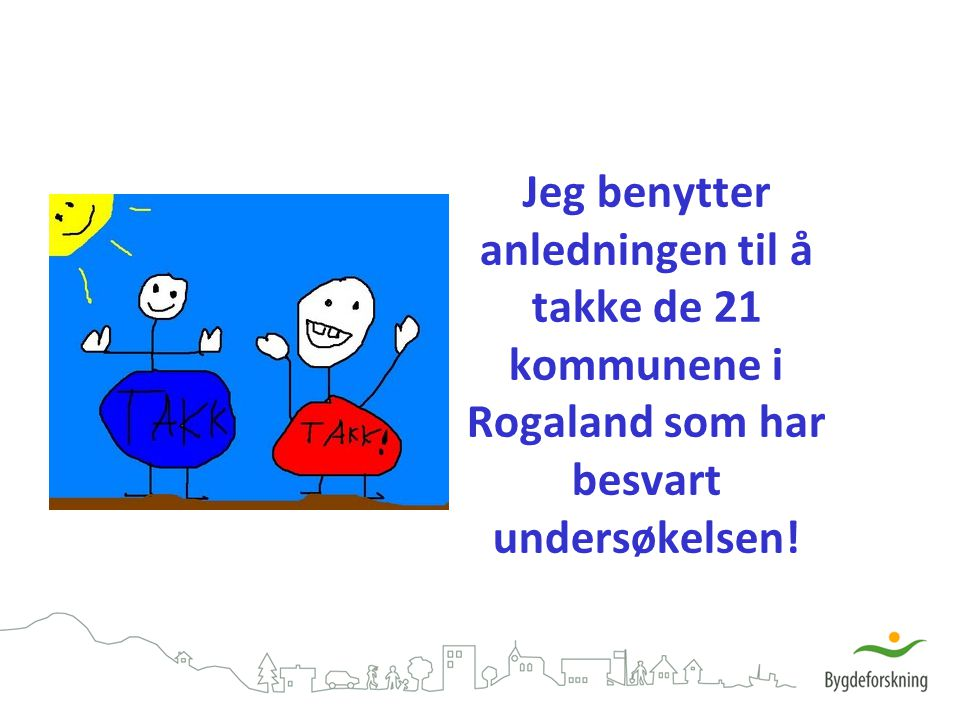 Jeg benytter anledningen til å takke de 21 kommunene i Rogaland som har besvart undersøkelsen!