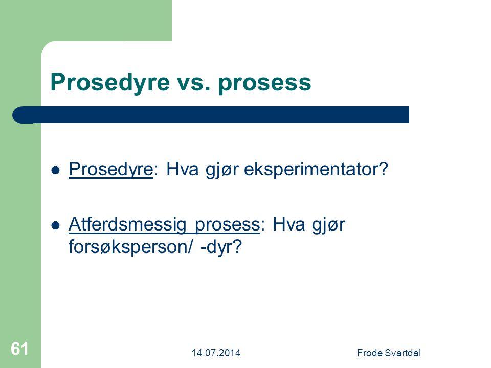 Prosedyre vs. prosess Prosedyre: Hva gjør eksperimentator