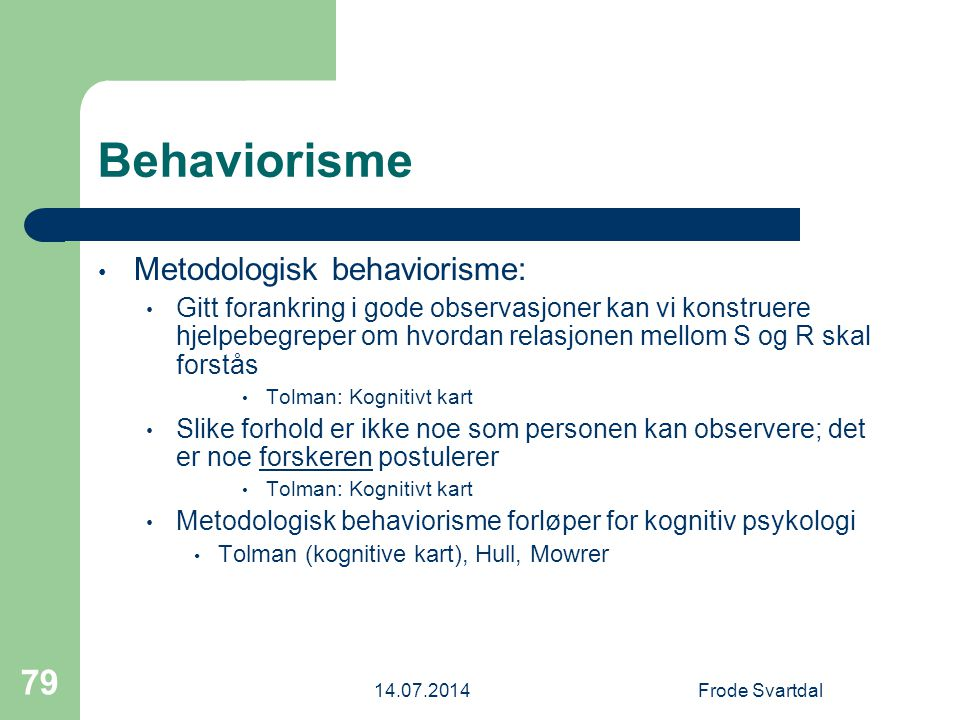 Behaviorisme Metodologisk behaviorisme:
