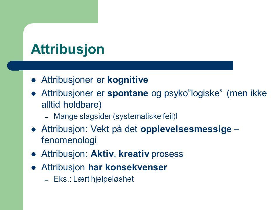 Attribusjon Attribusjoner er kognitive