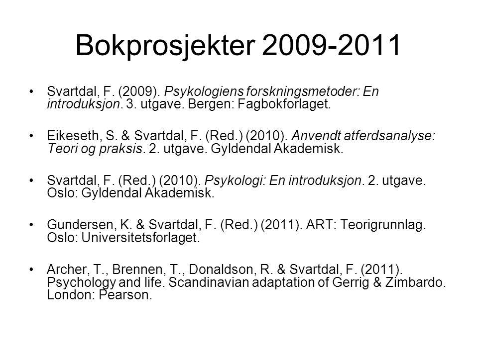 Bokprosjekter 2009-2011 Svartdal, F. (2009). Psykologiens forskningsmetoder: En introduksjon. 3. utgave. Bergen: Fagbokforlaget.