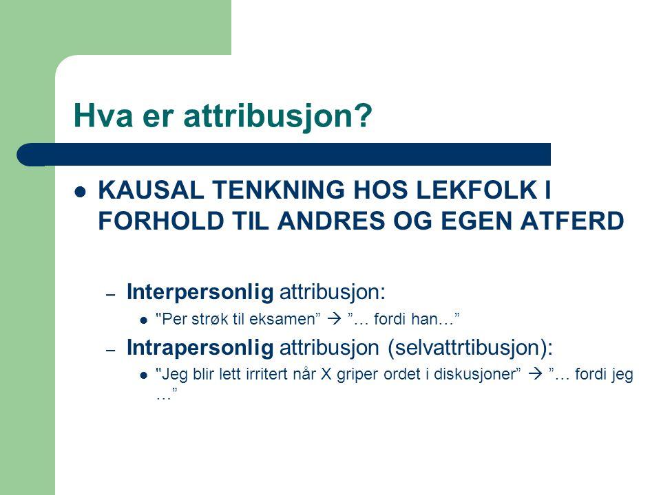 Hva er attribusjon KAUSAL TENKNING HOS LEKFOLK I FORHOLD TIL ANDRES OG EGEN ATFERD. Interpersonlig attribusjon: