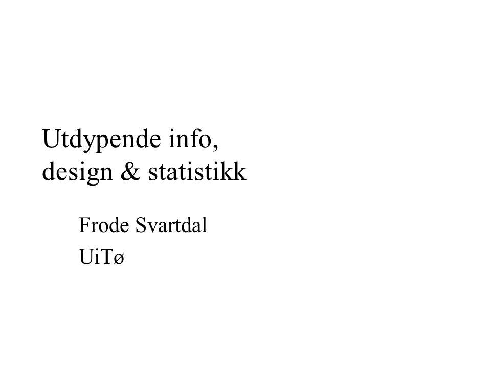 Utdypende info, design & statistikk
