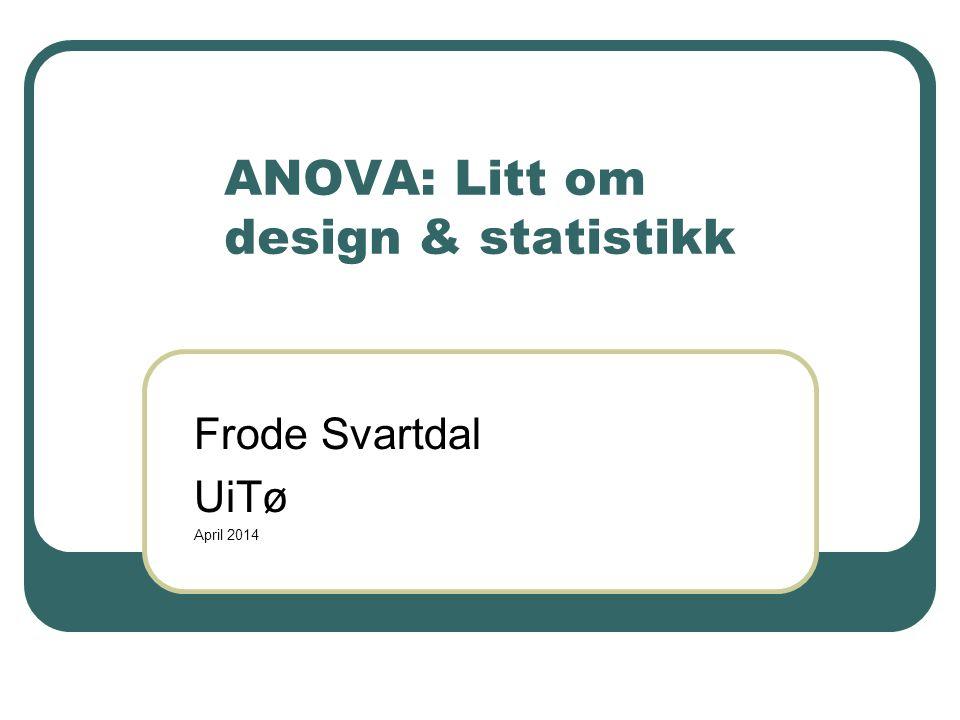 ANOVA: Litt om design & statistikk