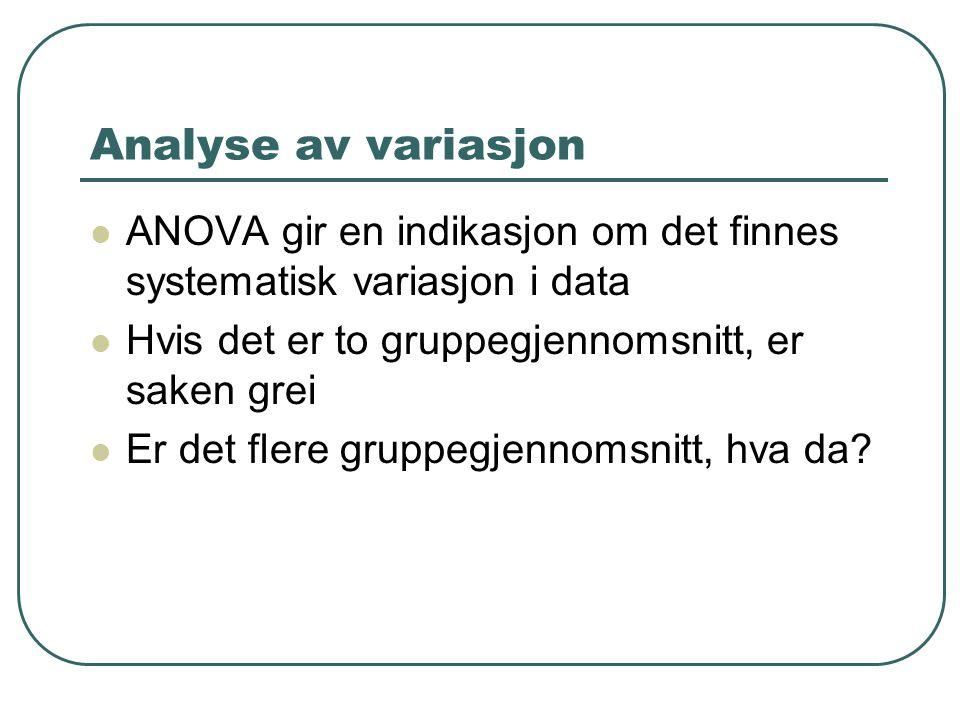 Analyse av variasjon ANOVA gir en indikasjon om det finnes systematisk variasjon i data. Hvis det er to gruppegjennomsnitt, er saken grei.