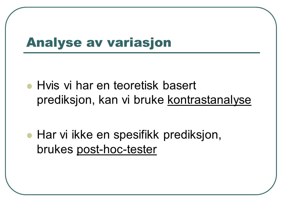 Analyse av variasjon Hvis vi har en teoretisk basert prediksjon, kan vi bruke kontrastanalyse.
