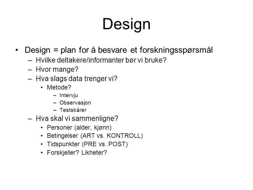 Design Design = plan for å besvare et forskningsspørsmål